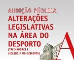 12 de fevereiro de 2019 | 10H30 | Audição Pública sobre Alterações Legislativas na Área do Desporto (Treinadores e Violência no Desporto) |Auditório António de Almeida Santos