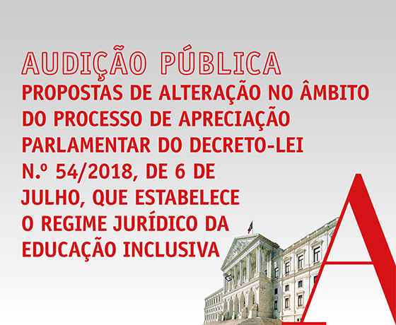 """Dia 26 de fevereiro, Audição Pública no âmbito das """"Propostas de alteração no âmbito do processo de Apreciação Parlamentar do DL n.º 54/2018, de 6 de julho, que estabelece o regime jurídico da educação inclusiva"""""""