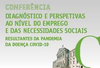 6 de outubro de 2020 | 10H00 | Conferência - Diagnóstico e Perspetivas ao nível do emprego e das necessidades sociais resultantes da pandemia da doença COVID-19