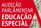 09.maio.2012 - Audição Parlamentar sobre Educação Especial