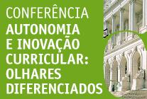 """16.maio.2012 - Conferência """"Autonomia e inovação curricular: olhares diferenciados"""" (09h30-13h00) - Auditório do Novo Edifício da Assembleia da República."""