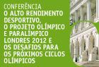 26.junho.2012 - Conferência sobre alto rendimento desportivo, projeto Olímpico e Paralímpico Londres 2012 e os desafios para os próximos ciclos olímpicos (14h15-18h30) - Auditório do Novo Edifício da Assembleia da República.