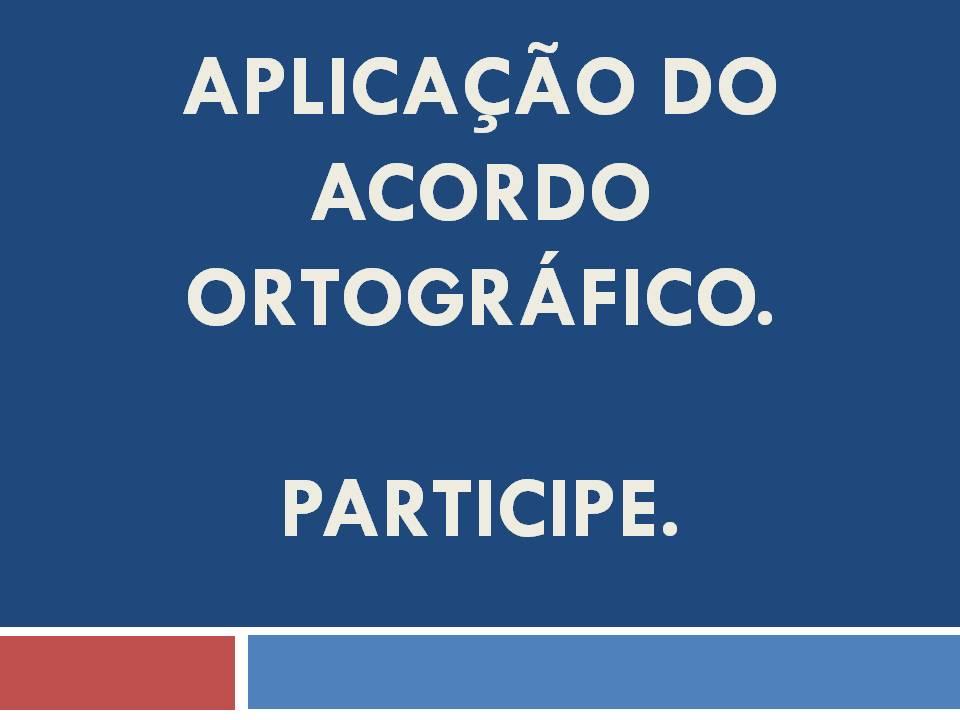 Aplicação do Acordo Ortográfico.