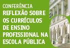 """03.abril.2013 - Conferência """"Reflexão sobre os currículos de ensino profissional na escola pública""""."""