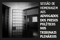 Sessão de Homenagem aos Advogados dos Presos Políticos nos Tribunais Plenários
