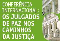 """Conferência Internacional """"Os Julgados de Paz nos Caminhos da Justiça"""""""