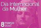 8 de março - Comemorações do Dia Internacional da Mulher |17h30 |Auditório do Novo Edifício da AR