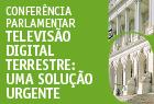 """24.maio.2016 - Conferência Parlamentar """"Televisão Digital Terrestre: uma solução urgente""""."""