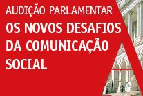 """01.junho.2016 - Audição Parlamentar """"Os Novos Desafios da Comunicação Social""""."""