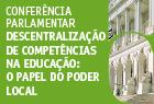 dia 15 de junho, o Grupo de Trabalho de Acompanhamento das Transferências de Competências na Educação procedeu à realização da Conferência Parlamentar Descentralização de Competências na Educação: O Papel do Poder Local