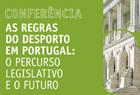 """06.dezembro.2016 - Conferência """"As Regras do Desporto em Portugal: o Percurso Legislativo e o Futuro""""."""