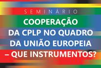 """Seminário """"Cooperação da CPLP no quadro da União Europeia - que Instrumentos?""""   25 de janeiro de 2017   Sala do Senado"""