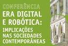 """21.fevereiro.2017 - Conferência """"Era Digital e Robótica nas Sociedades Contemporâneas""""."""