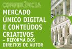 """18.abril.2017 - Conferência Parlamentar """"Mercado Único Digital e Conteúdos Criativos - Reforma dos Direitos de Autor - Auditório António de Almeida Santos."""
