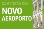 Conferência sobre o Novo Aeroporto | 18 de julho | Auditório António de Almeida Santos