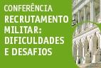 """28.março.2018, às 09:30 horas Conferência """"Recrutamento Militar: Dificuldades e Desafios"""""""