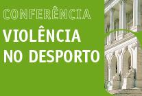"""3 de abril de 2018   09H30   Conferência """"VIOLÊNCIA NO DESPORTO""""   Sala do Senado"""